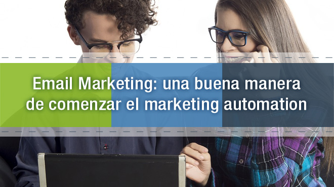 Email marketing: una buena manera de comenzar el marketing automation