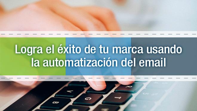 Logra el éxito de tu marca usando la automatización del email