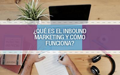 ¿Qué es el Inbound Marketing y Cómo funciona?
