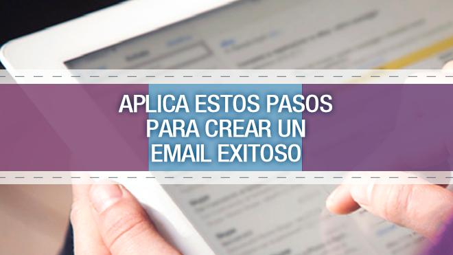 Aplica estos pasos para crear un email exitoso